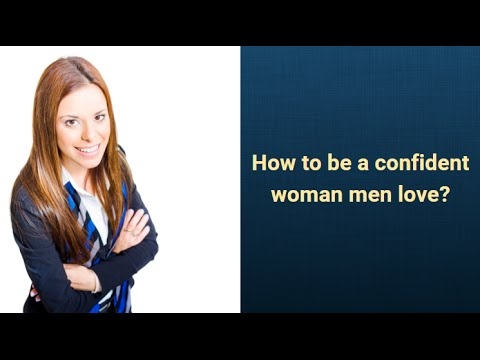 how to be a confident woman men love
