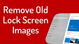 How to remove old Lock Screen Images from Settings Page in Windows 10 Video