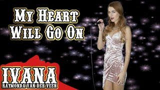 """Céline Dion - My Heart Will Go On   """"Titanic"""" Theme Song  ( Cover by Ivana) 4k"""