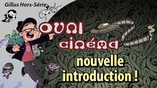 Nouvelle introduction pour les OVNI du Cinéma !