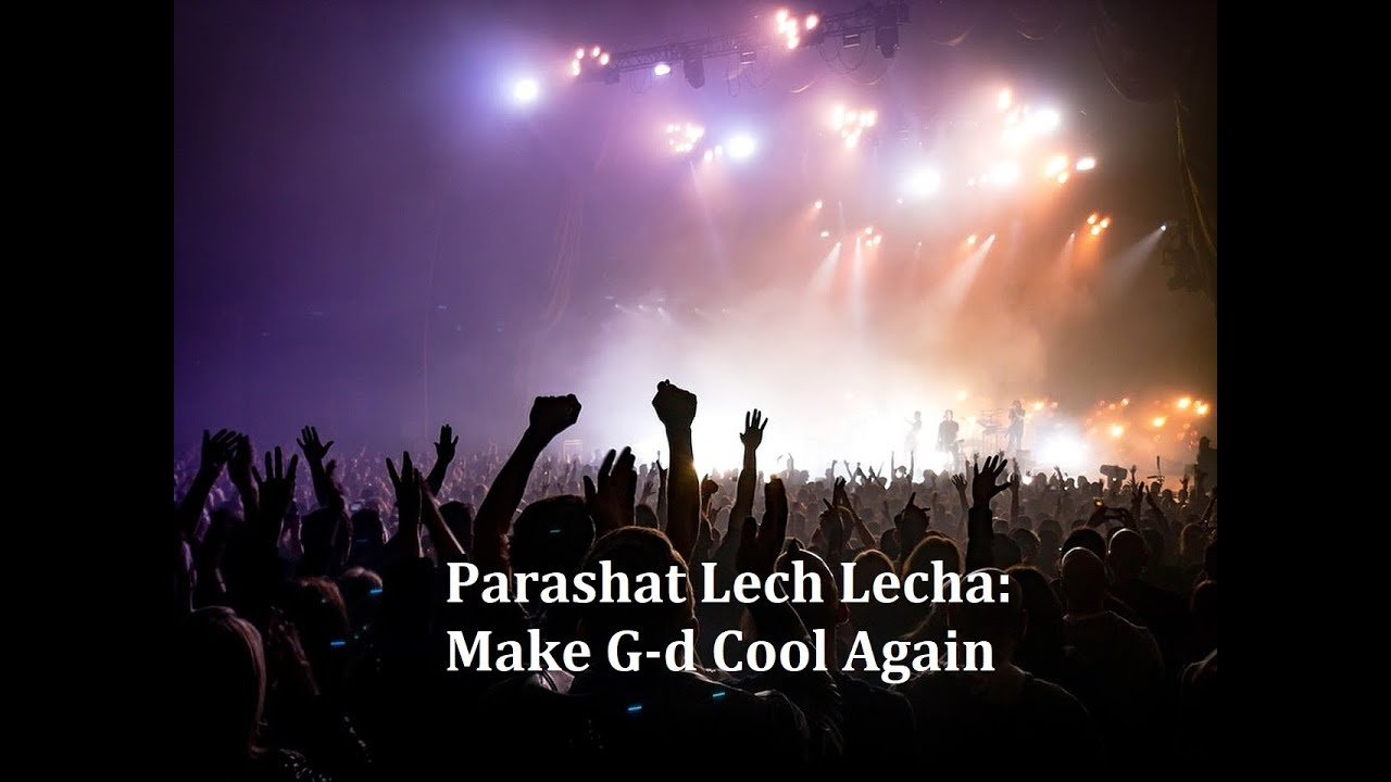 Parashat Lech Lecha 5782:  Make G-d Cool Again