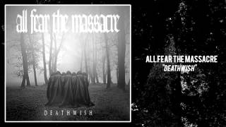 All Fear The Massacre - Death Wish