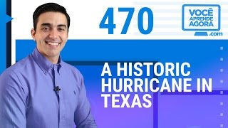 AULA DE INGLÊS 470 A historic hurricane in Texas