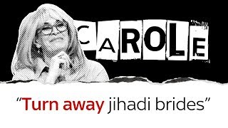 Carole Malone on why we should turn away jihadi brides