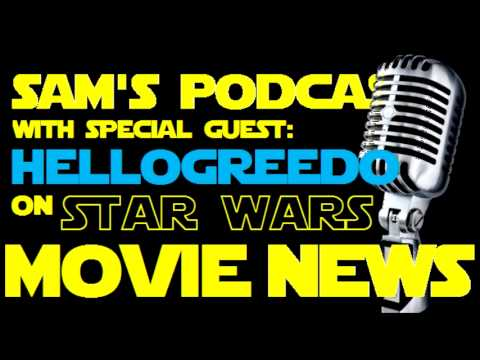 Sam's Podcast with HelloGreedo - Star Wars Movie News and Rumors