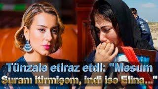 """Tünzalə Ağayeva:""""Məsum Suranı itirmişəm, indi isə Elina..."""""""
