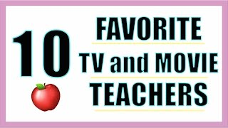 Our Favorite 10 TEACHERS from TV and Movies
