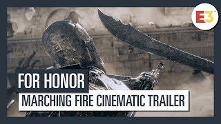 For Honor | Marching Fire Cinematic Trailer | E3 2018
