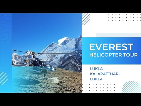 Everest Helicopter Tour - Lukla - Everest Base Camp