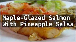 Recipe Maple-Glazed Salmon With Pineapple Salsa