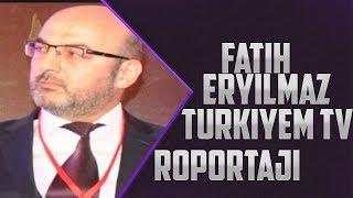Fatih ERYILMAZ Türkiyem TV RÖportaj