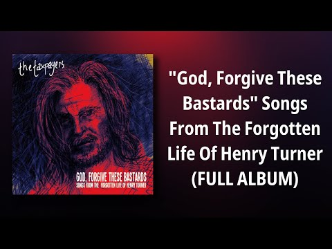 "The Taxpayers // ""God, Forgive These Bastards"" Songs From The Forgotten Life Of Henry Turner"
