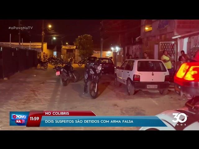 Dois suspeitos são detidos com arma falsa no Colibris- O Povo na TV