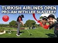 PLAYING IN THE PRO-AM WITH LEE SLATTERY - TURKISH AIRLINES OPEN