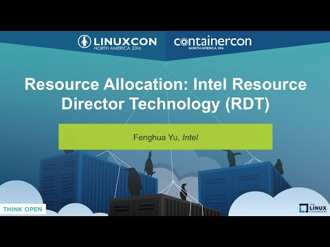 Resource Allocation: Intel Resource Director Technology (RDT) by Fenghua Yu, Intel