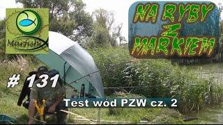 Na ryby z Markiem # 131 Test wód PZW cz. 2. Wędkarstwo