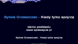 Sylwia Grzeszczak - Kiedy tylko spojrzę, podkład demo, www.spiewajcie.pl karaoke