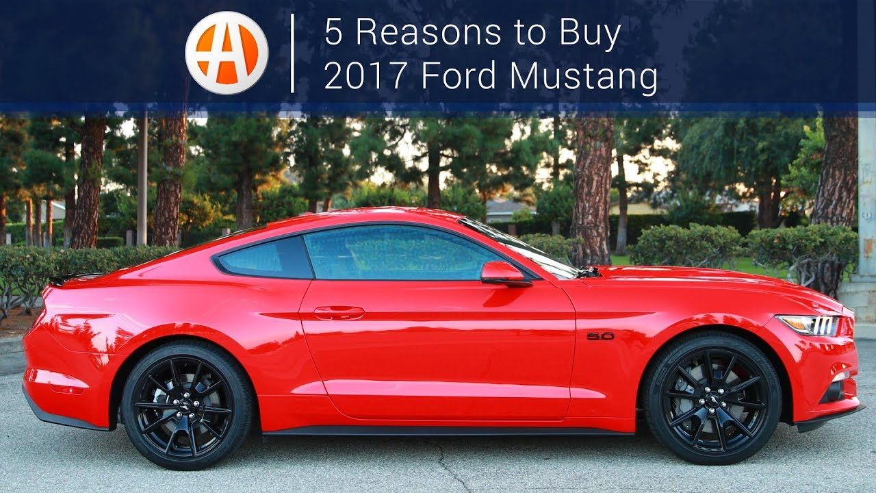 2017 Ford Mustang Gt 5 Reasons To Autotrader