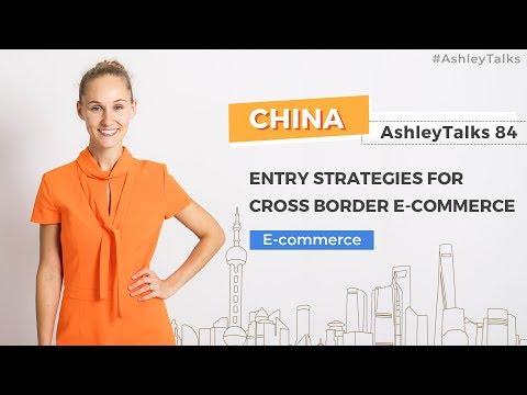 Entry Strategies For Cross Border E-commerce - Ashley Talks 84 - China Marketing Expert