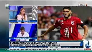 Uğur Karakullukçu Fenerbahçe nin Transferi Cezayirli Yassine Benzia yorumu