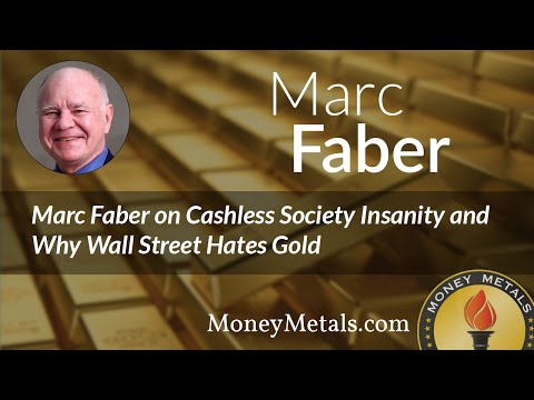 Marc Faber on Cashless Society Insanity and Why Wall Street Hates Gold