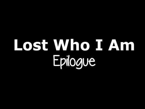 Lost Who I Am [Epilogue]