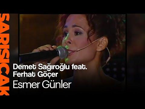 Demet Sağıroğlu feat. Ferhat Göçer - Esmer Günler (Sarı Sıcak)