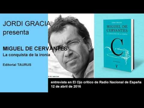 Jordi Gracia publica la biografía de Miquel de Cervantes. Entrevista el Ojo crítico RNE.12/04/2016