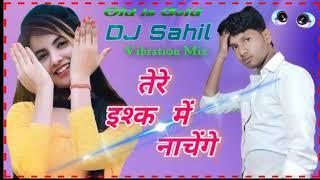 ✔️✔️तेरे इश्क़ में नाचेंगे Tere ishq mein nachenge (Old Sad Song) Vibration  Kick Mix Dj Sahil