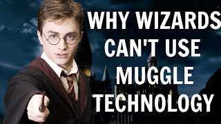 WHY WIZARDS DON'T USE TECHNOLOGY - HARRY POTTER THEORY
