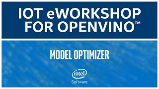 Model Optimizer | Intel® Distribution of OpenVINO™ Toolkit | eWorkshop | Intel Software