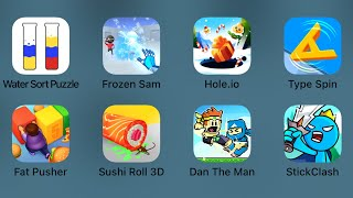 Water Sort Puzzle,Frozen Sam,Hole.io,Type Spin,Fat Pusher,Sushi Roll 3D,Dan The Man,Sticky Clash
