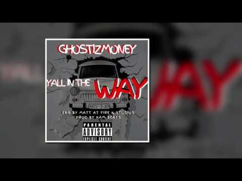 YALL IN THE WAY   GHOSTIZMONEY PROD BY KAM BEATS