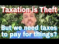 """""""Taxation is theft"""" explanation. Response to """"But we need taxes to pay for things"""" +Roger Ver answer"""