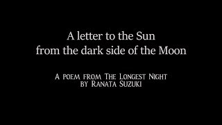 """""""A Letter to the Sun from the dark side of the Moon"""" A poem from The Longest Night by Ranata Suzuki"""