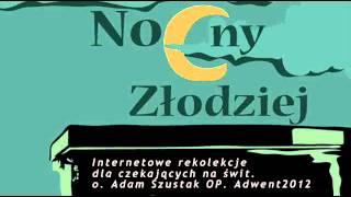 (dłuższe nagrania) Nocny złodziej. Internetowe rekolekcje - KAZANIE 1 - o. Adam Szuastak