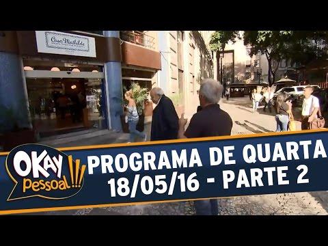 Okay Pessoal!!! (18/05/16) - Quarta - Parte 2