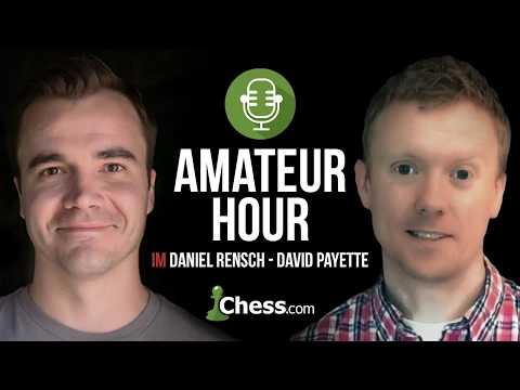 Amateur Hour with IM Danny Rensch: Guest Host David Payette