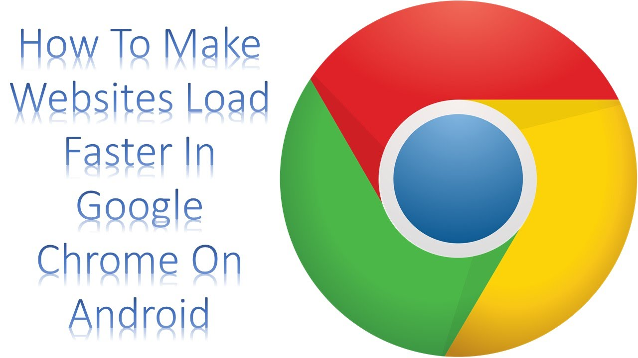 How To Make Websites Load Faster In Google Chrome On
