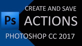How to Create and Save Actions in Adobe Photoshop CC