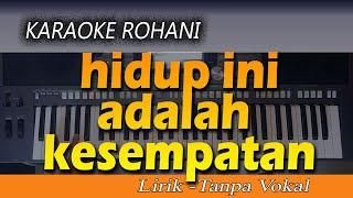 Download Karaoke HIDUP INI ADALAH KESEMPATAN | Lagu Rohani [Lirik - Tanpa Vokal]