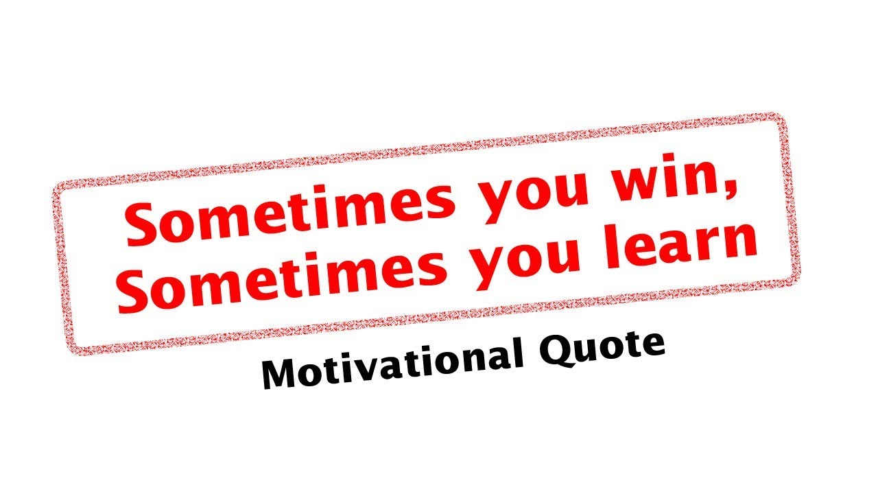 Sometimes You Win Sometimes You Learn Quote Youtube