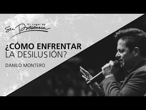 ¿Cómo enfrentar la desilusión - Danilo Montero - 16 Agosto 2017