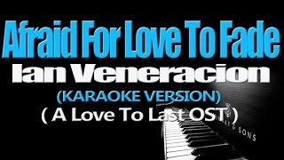AFRAID FOR LOVE TO FADE - Ian Veneracion (KARAOKE VERSION) (A Love To Last OST)