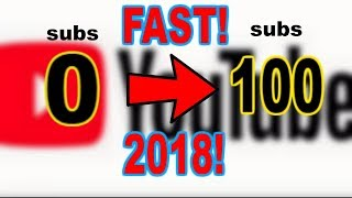 How to get 100 Subscribers Fast! 2018