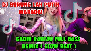 DJ BURUNG LAH PUTIH MARADAI || TAKABEK GADING RANTAU ( FULL BASS ) VERSI TIKTOK