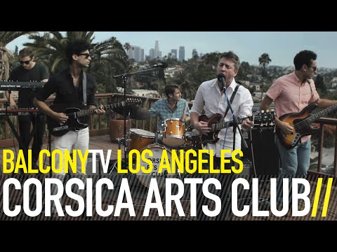 CORSICA ARTS CLUB - CALIFORNIA I FOLLOW (BalconyTV)