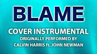 Blame (Cover Instrumental) [In the Style of Calvin Harris ft. John Newman]