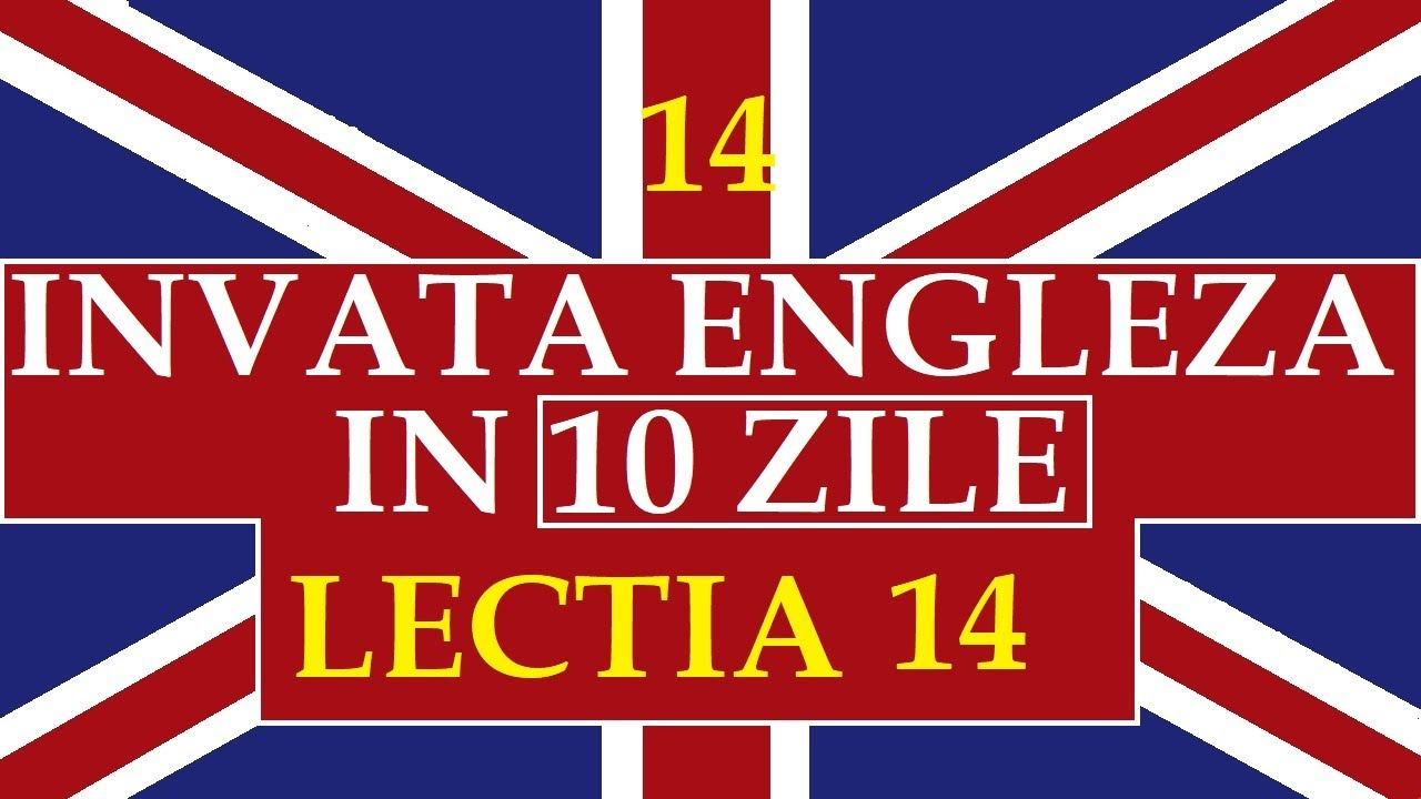 Invata engleza | INVATA ENGLEZA IN 10 ZILE | Lectia 14