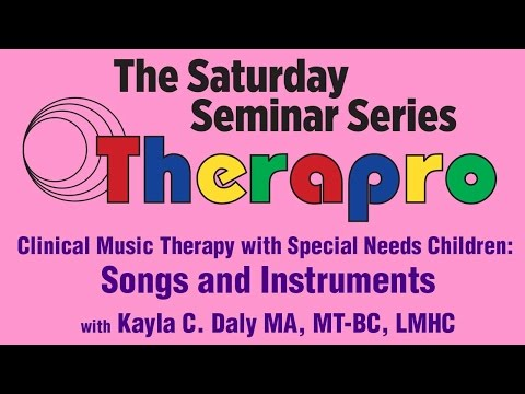 Clinical Music Therapy: Songs and Instruments (Therapro Saturday Seminars: Sept 20, 2014)
